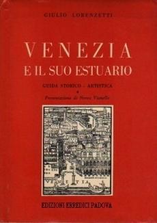 Venezia e il suo estuario. Guida storico-artistica Giulio Lorenzetti