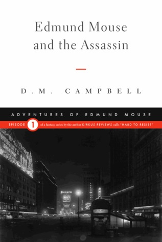 Edmund Mouse and the Assassin  by  D.M.  Campbell