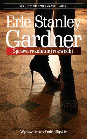 Sprawa rezolutnej rozwódki (Perry Mason, #74) Erle Stanley Gardner