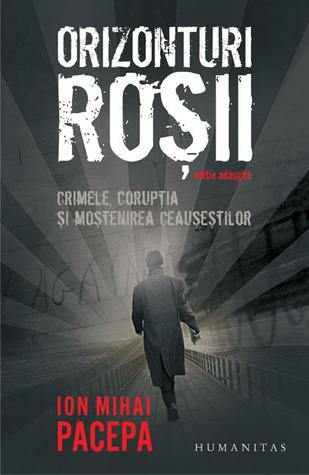 Orizonturi Roșii: Crimele, corupţia şi moştenirea Ceauşeştilor Ion Mihai Pacepa