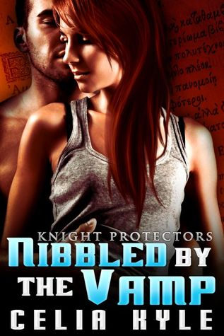 Nibbled By The Vamp (Knight Protectors, #1) Celia Kyle