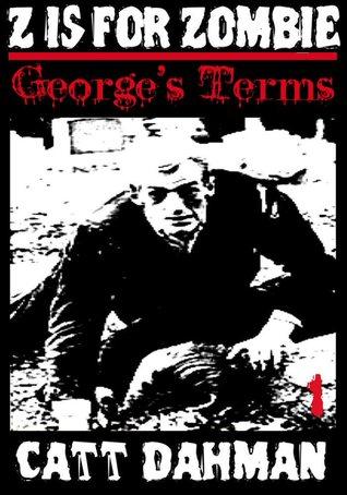 Georges Terms (Z is for Zombie, #1) Catt Dahman
