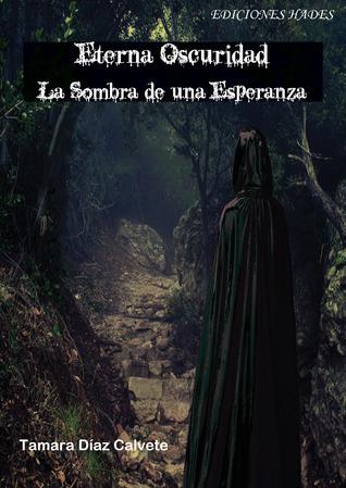 Eterna Oscuridad. La sombra de una esperanza  by  Tamara Díaz Calvete
