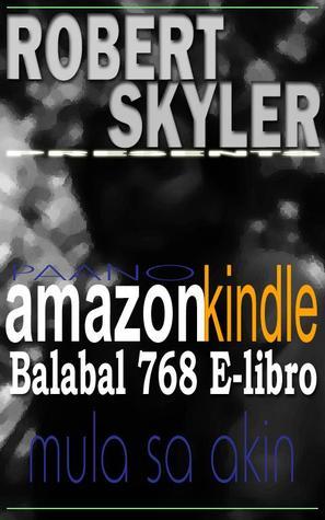 Paano amazon kindle Balabal 768 E-libro Mula Sa Akin (Robert Skyler [Filipino Edition], #1)  by  Robert Skyler