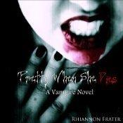 Pretty When She Dies (Pretty When She Dies, #1)  by  Rhiannon Frater