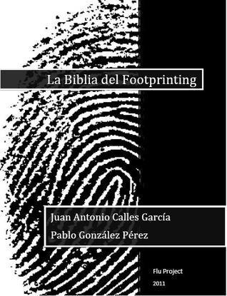 La biblia del Footprinting.  by  Juan Antonio Calles García