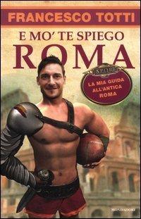 E mo te spiego Roma  by  Francesco Totti