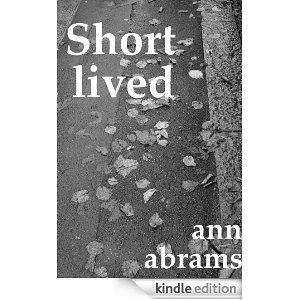 Short lived  by  Ann Abrams