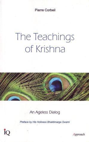 The Teachings of Krishna: An Ageless Dialog Pierre Corbeil