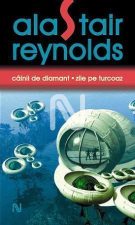 Câinii de diamant. Zile pe Turcoaz Alastair Reynolds