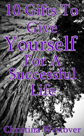 10 Gifts To Give Yourself For A Successful Life Christina Westover