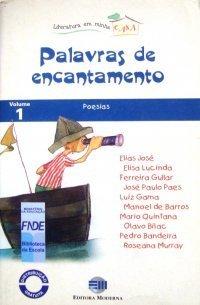 Palavras de encantamento Elias José, Elisa Lucinda, Ferreira Gullar, José Paulo Paes, Luiz Gama, Manoel de Barros,