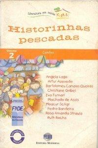 Historinhas Pescadas Angela Lago, Artur Azevedo, Bartolomeu Campos Queirós, Christiane Gribel, Eva Furnari