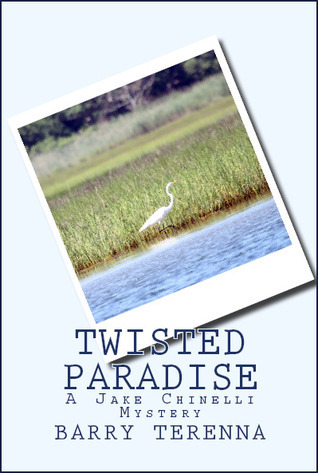 Twisted Paradise-A Jake Chinelli Mystery  by  Barry Terenna