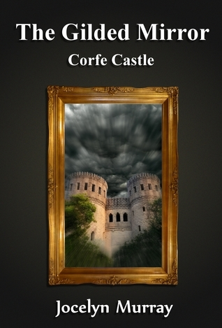 Corfe Castle (The Gilded Mirror #1)  by  Jocelyn  Murray