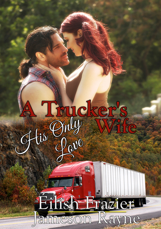 A Truckers Wife: His Only Love Éilísh Frazier