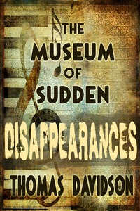 The Museum of Sudden Disappearances  by  Thomas  Davidson
