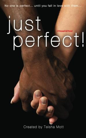 Just Perfect! (Persaud Girl #2)  by  Teisha Mott