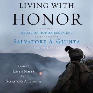 Living With Honor: A Memoir Americas First Living Medal of Honor Recipient Since the Vietnam War by Salvatore A. Giunta