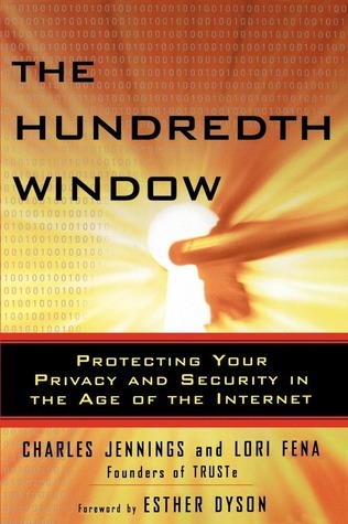 The Hundredth Window: Protecting Your Privacy and Security In the Age of the Internet Charles Jennings
