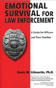 Emotional Survival for Law Enforcement: A Guide for Officers and Their Families Kevin M. Gilmartin