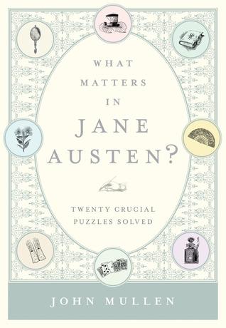What Matters in Jane Austen?: Twenty Crucial Puzzles Solved  by  John Mullan
