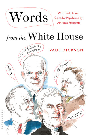 Words from the White House: Words and Phrases Coined or Popularized  by  Americas Presidents by Paul Dickson