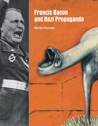 Francis Bacon and Nazi Propaganda  by  Martin Hammer