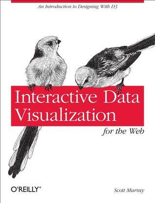 Interactive Data Visualization for the Web Scott Murray