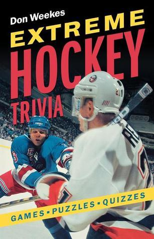 Extreme Hockey Trivia: Games, Puzzles, Quizzes  by  Don Weekes