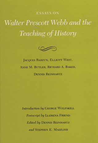 Essays on Walter Prescott Webb and the Teaching of History  by  Dennis Reinhartz