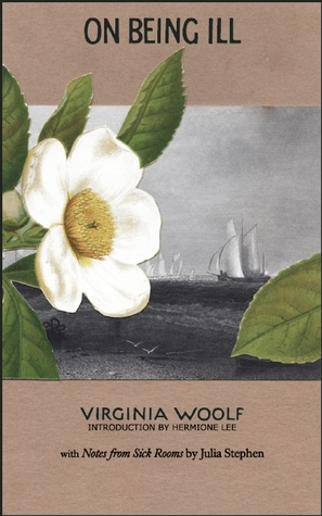 On Being Ill: with Notes from Sick Rooms  by  Julia Stephen by Virginia Woolf