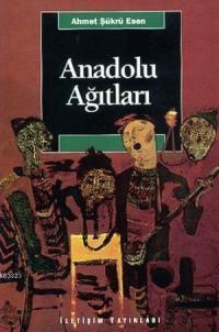 Anadolu Ağıtları  by  Ahmet Şükrü Esen