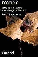 Ecocidio: Come e perchè luomo sta distruggendo la natura Franz J. Broswimmer
