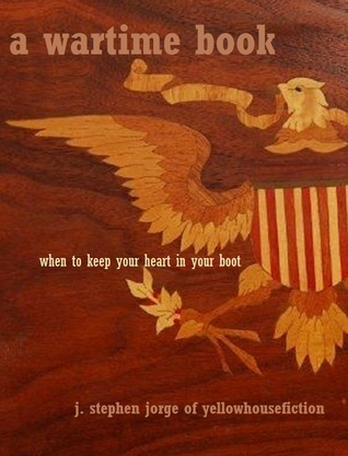 A Wartime Book: When to Keep Your Heart in Your Boot  by  J. Stephen Jorge