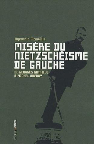 Misère du nietzschéisme de gauche : De Georges Bataille à Michel Onfray Aymeric Monville