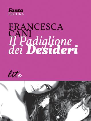 Il padiglione dei desideri  by  Francesca Cani