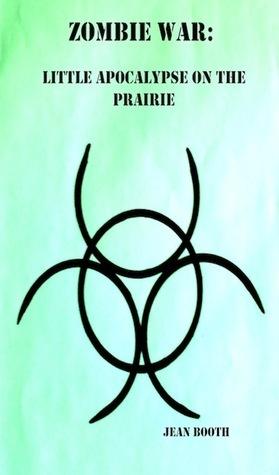 Zombie War: Little Apocalypse on the Prairie Jean Booth