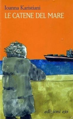 Le catene del mare  by  Ioanna Karystiani