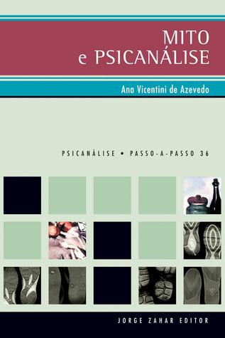 Mito e Psicanálise  by  Ana Vicentini de Azevedo