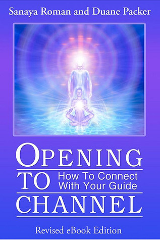 Opening to Channel: How to Connect with Your Guide Sanaya Roman