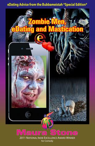 Zombie Men, eDating and Mastication Maura Stone