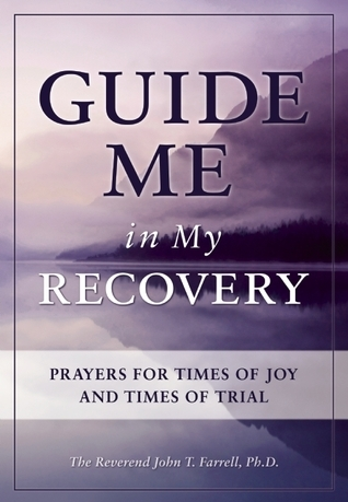 Guide Me in My Recovery: Prayers for Times of Joy and Times of Trial  by  John T. Farrell