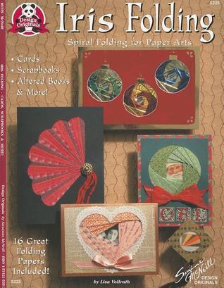 Iris Folding: Spiral Folding For Paper Arts Lisa Vollrath