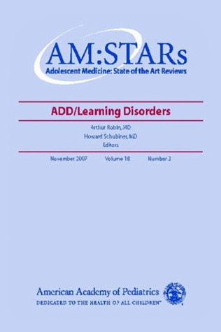 AM:STARs ADHD/Learning Disorders: Adolescent Medicine: State of the Art Reviews, Vol. 19, No. 2  by  Arthur Robin