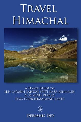 Travel Himachal - Leh Ladakh Kinnaur Kaza Spiti  by  Debashis Dey