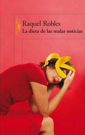 La dieta de las malas noticias  by  Raquel Robles
