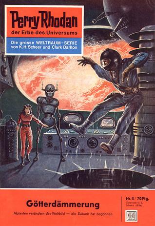 Perry Rhodan 4: Götterdämmerung (Perry Rhodan - Heftromane, #4) Clark Darlton