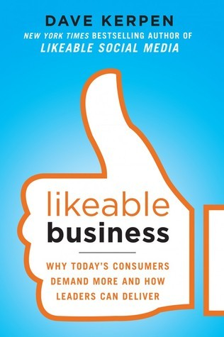 Likeable Business: Why Todays Consumers Demand More and How Leaders Can Deliver  by  Dave Kerpen