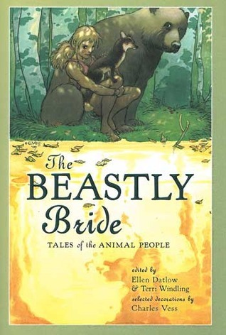 The Beastly Bride: Tales of the Animal People  by  Ellen Datlow